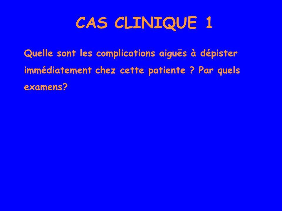 CAS CLINIQUE 1 Quelle sont les complications aiguës à dépister immédiatement chez cette patiente .