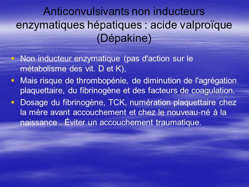 Anticonvulsivants non inducteurs enzymatiques hépatiques : acide valproïque (Dépakine)