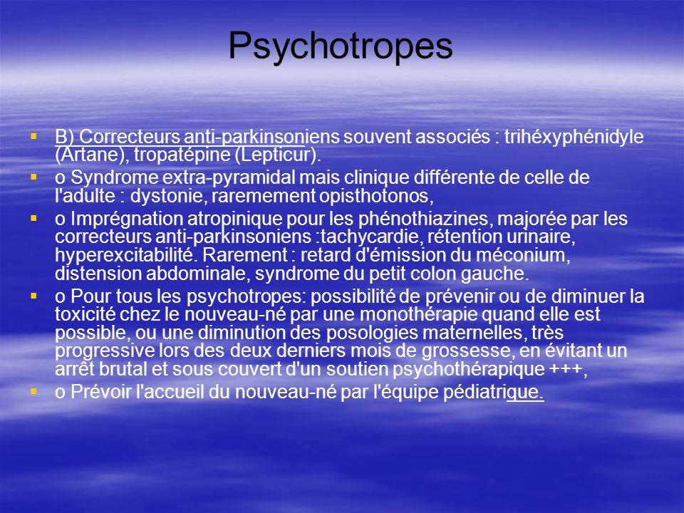 Psychotropes B) Correcteurs anti-parkinsoniens souvent associés : trihéxyphénidyle (Artane), tropatépine (Lepticur).