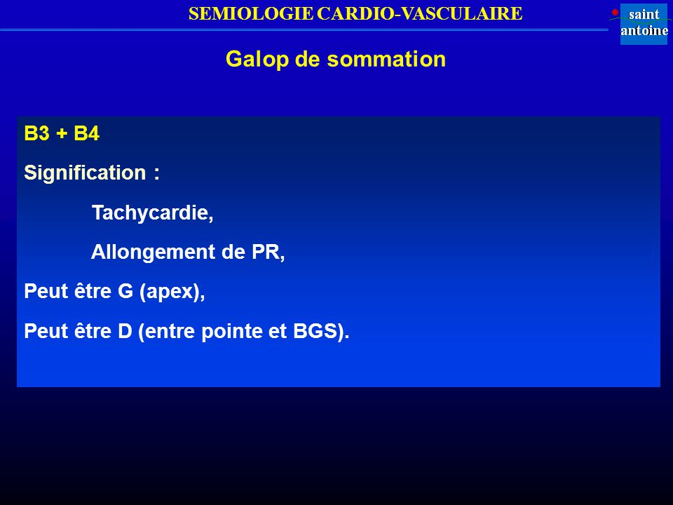Galop de sommation B3 + B4 Signification : Tachycardie,