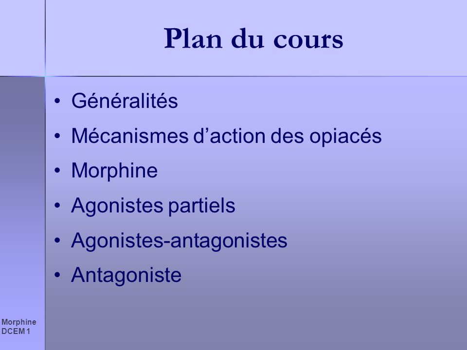 Plan du cours Généralités Mécanismes d'action des opiacés Morphine