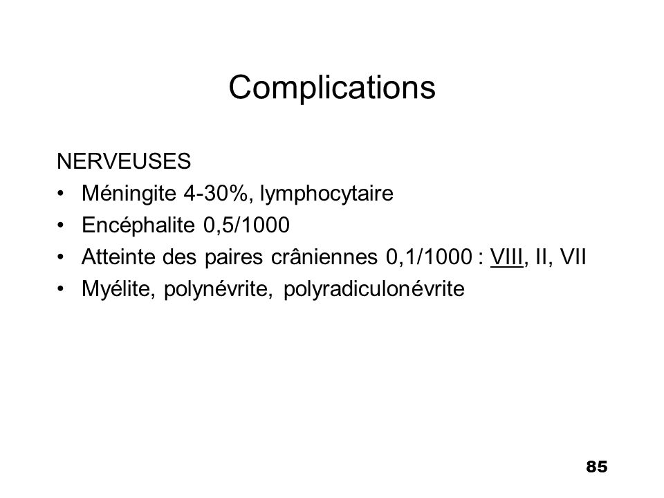 Complications NERVEUSES Méningite 4-30%, lymphocytaire