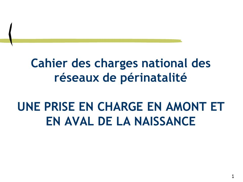 Cahier des charges national des réseaux de périnatalité UNE PRISE EN CHARGE EN AMONT ET EN AVAL DE LA NAISSANCE