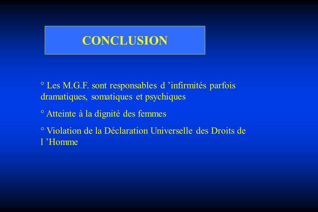 CONCLUSION ° Les M.G.F. sont responsables d 'infirmités parfois dramatiques, somatiques et psychiques.