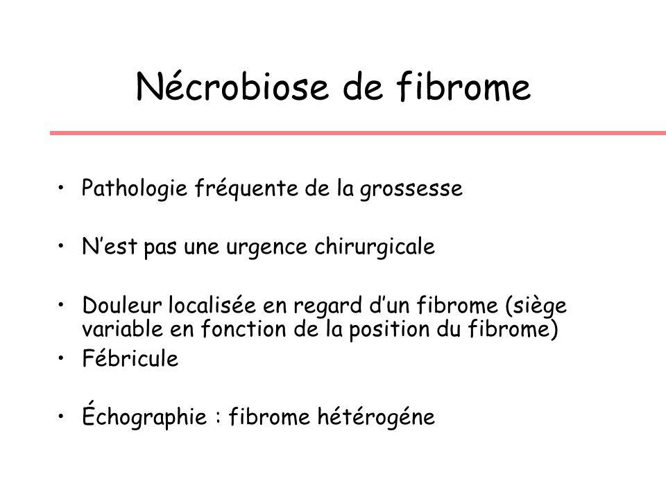Nécrobiose de fibrome Pathologie fréquente de la grossesse