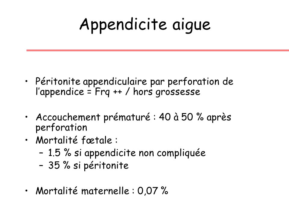 Appendicite aigue Péritonite appendiculaire par perforation de l'appendice = Frq ++ / hors grossesse.