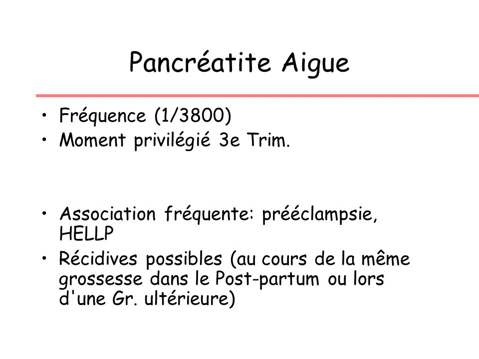 Pancréatite Aigue Fréquence (1/3800) Moment privilégié 3e Trim.