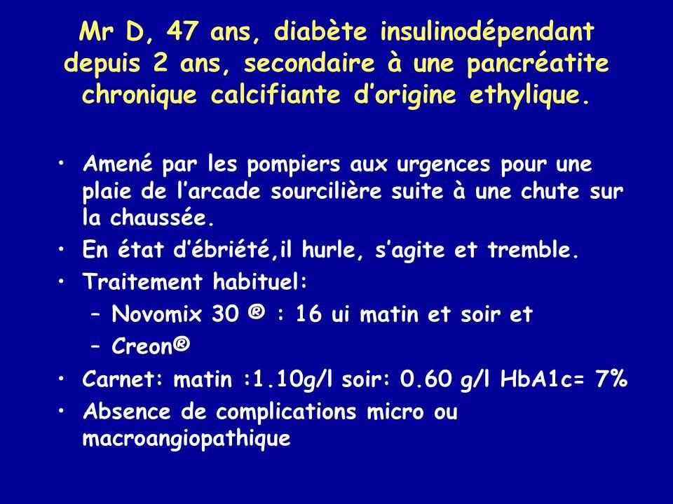 Mr D, 47 ans, diabète insulinodépendant depuis 2 ans, secondaire à une pancréatite chronique calcifiante d'origine ethylique.