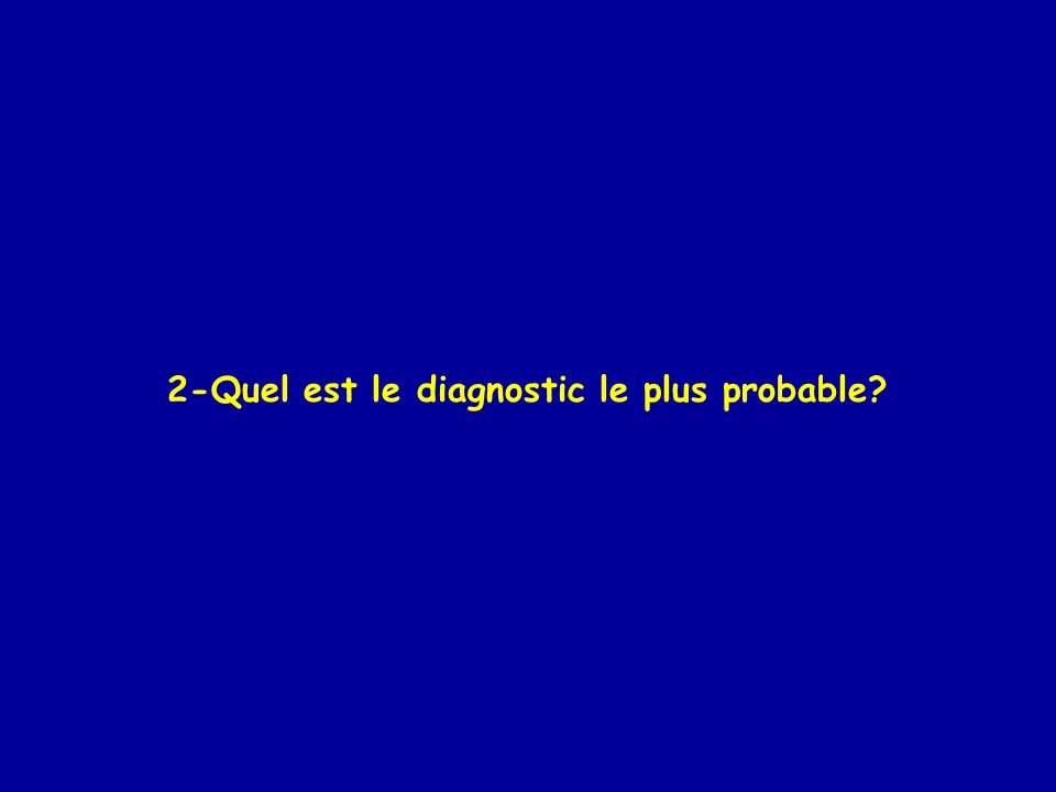 2-Quel est le diagnostic le plus probable