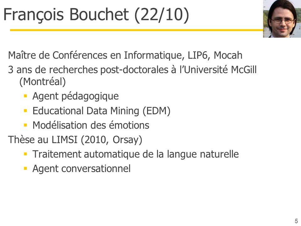 François Bouchet (22/10) Maître de Conférences en Informatique, LIP6, Mocah. 3 ans de recherches post-doctorales à l'Université McGill (Montréal)