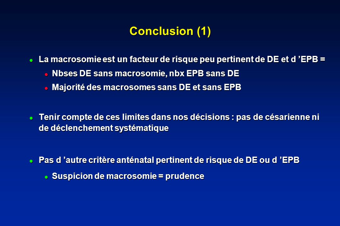 Conclusion (1) La macrosomie est un facteur de risque peu pertinent de DE et d 'EPB = Nbses DE sans macrosomie, nbx EPB sans DE.