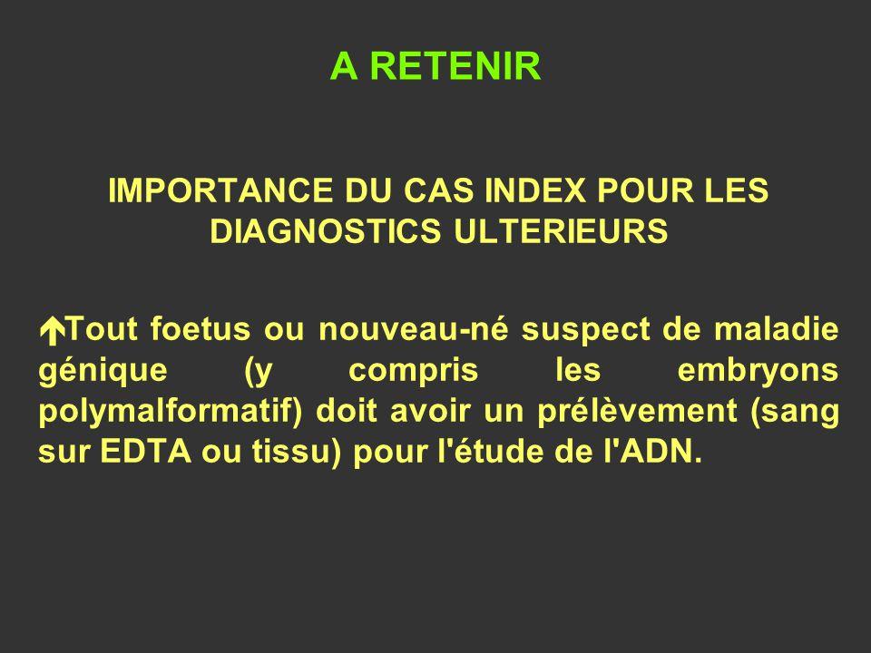 IMPORTANCE DU CAS INDEX POUR LES DIAGNOSTICS ULTERIEURS