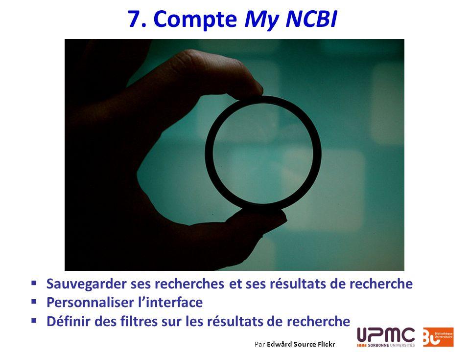 7. Compte My NCBI Sauvegarder ses recherches et ses résultats de recherche. Personnaliser l'interface.