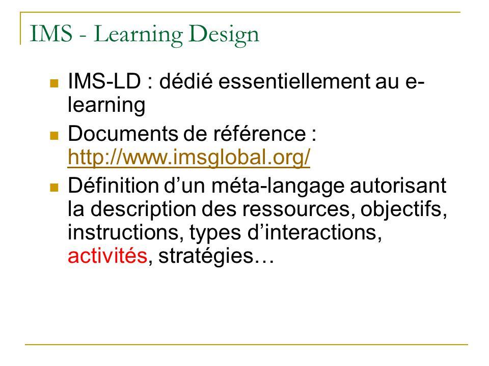 IMS - Learning Design IMS-LD : dédié essentiellement au e-learning