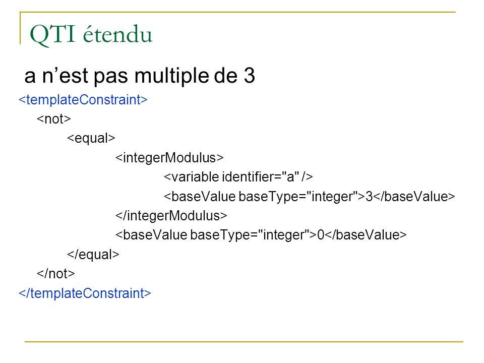 QTI étendu a n'est pas multiple de 3 <templateConstraint>