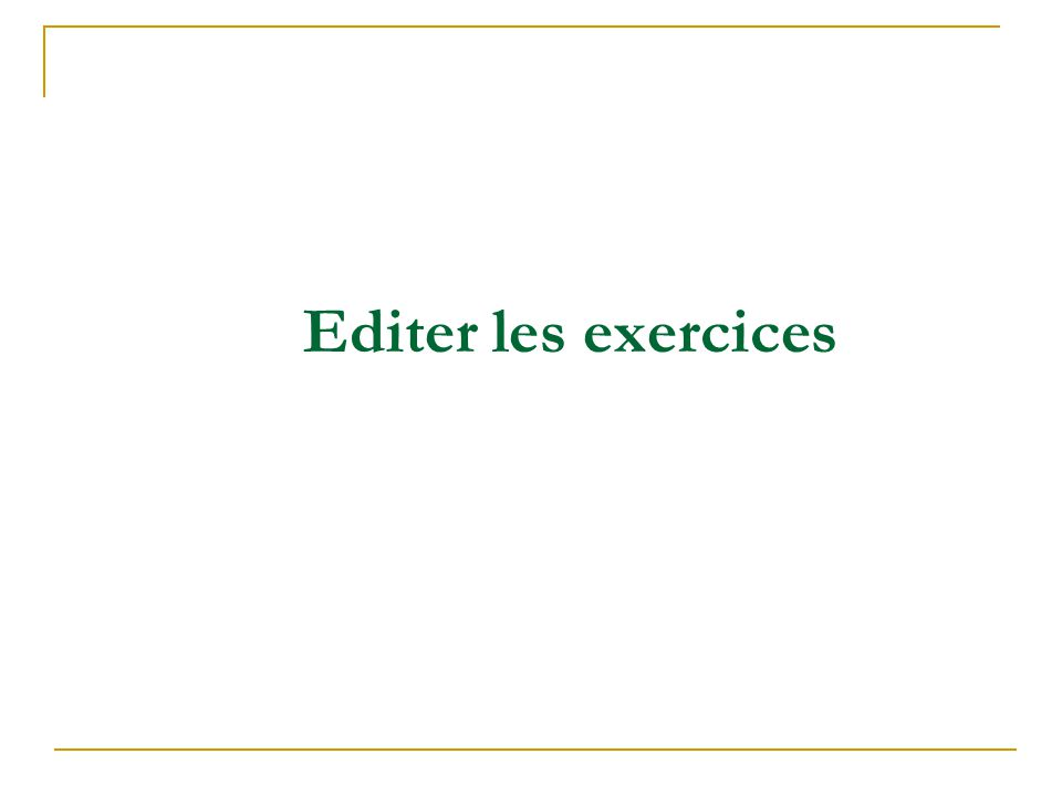 Editer les exercices
