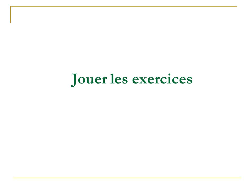 Jouer les exercices