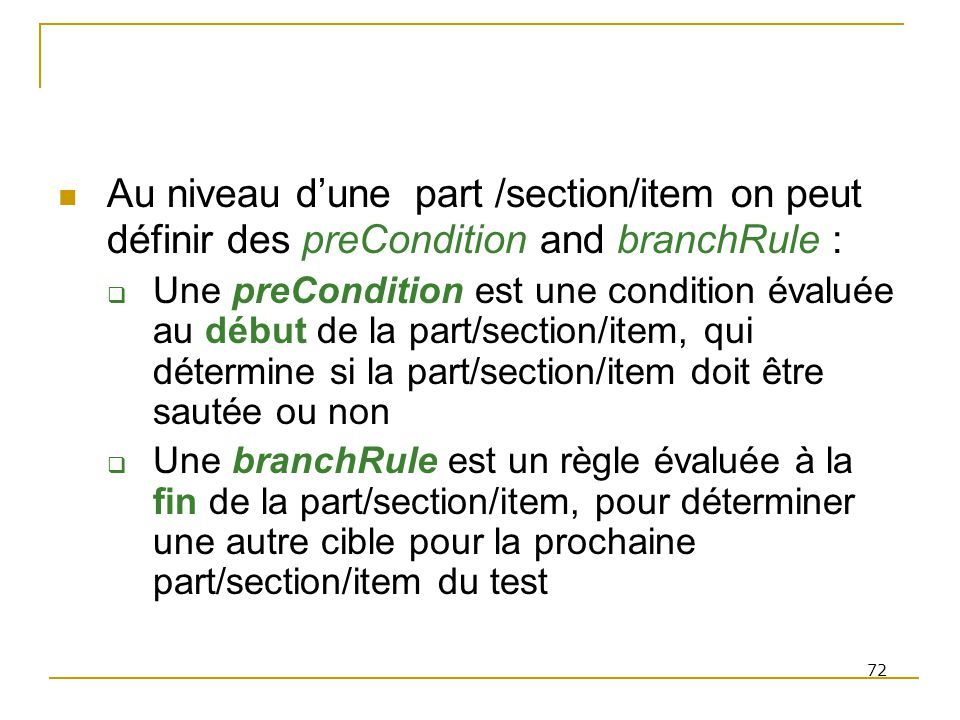 Au niveau d'une part /section/item on peut définir des preCondition and branchRule :
