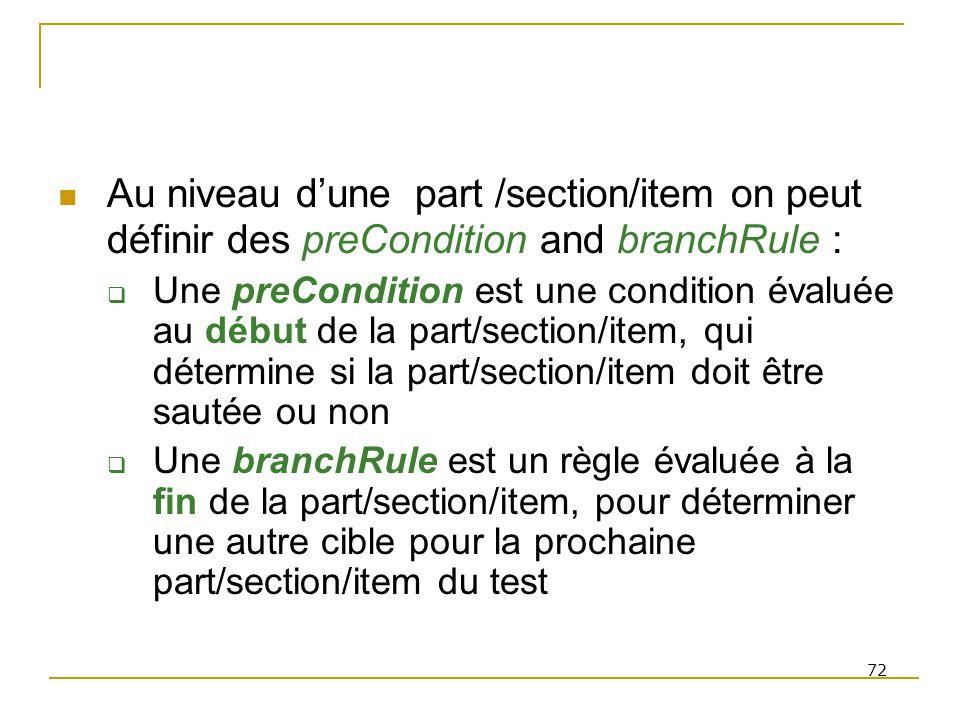 Au niveau d'une part /section/item on peut définir des preCondition and branchRule :