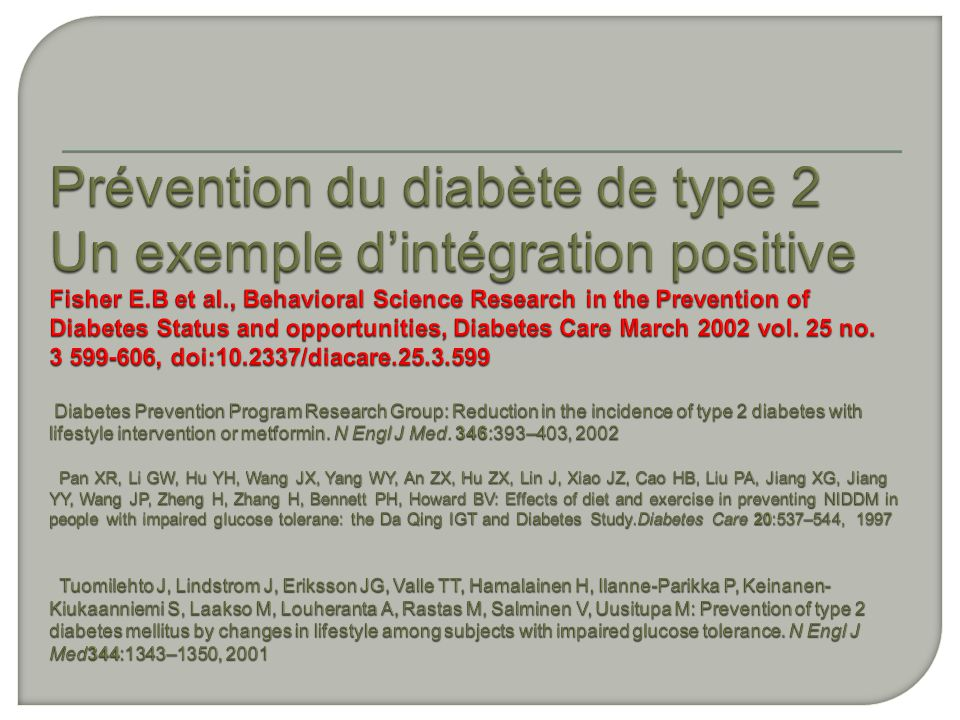 Prévention du diabète de type 2 Un exemple d'intégration positive Fisher E.B et al., Behavioral Science Research in the Prevention of Diabetes Status and opportunities, Diabetes Care March 2002 vol.