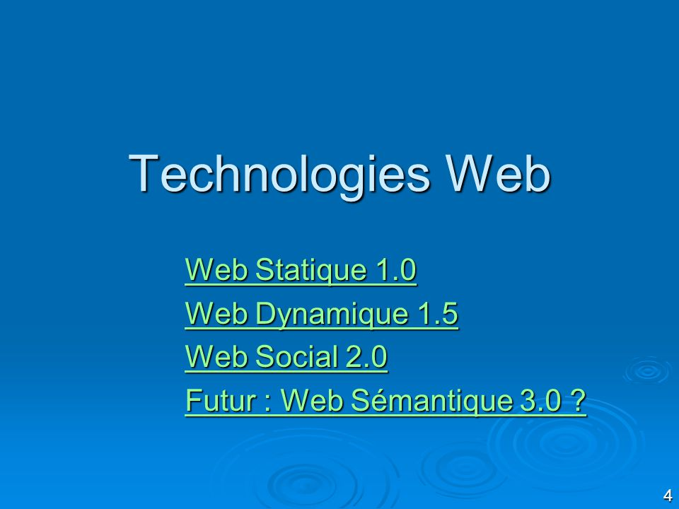 Technologies Web Web Statique 1.0 Web Dynamique 1.5 Web Social 2.0