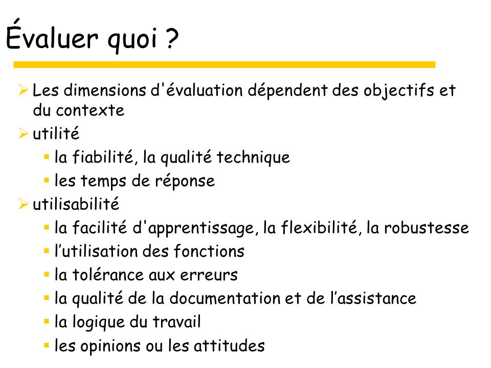 Évaluer quoi Les dimensions d évaluation dépendent des objectifs et du contexte. utilité. la fiabilité, la qualité technique.