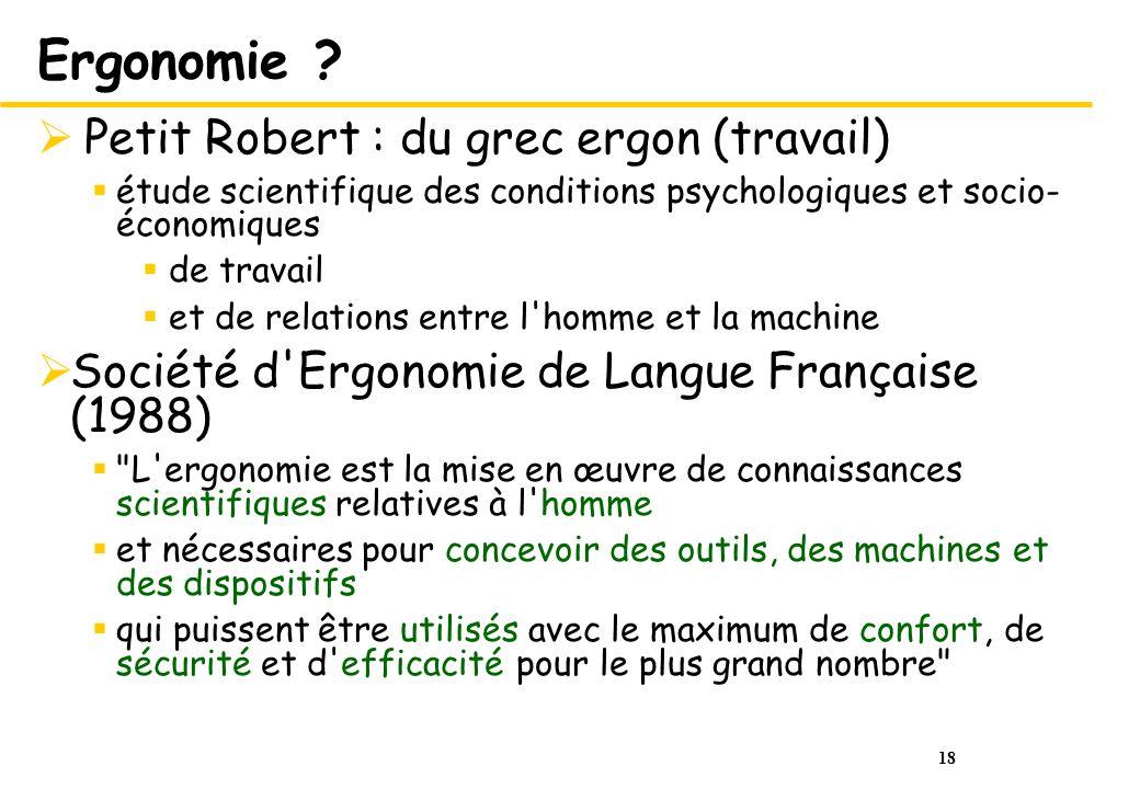 Ergonomie Petit Robert : du grec ergon (travail)