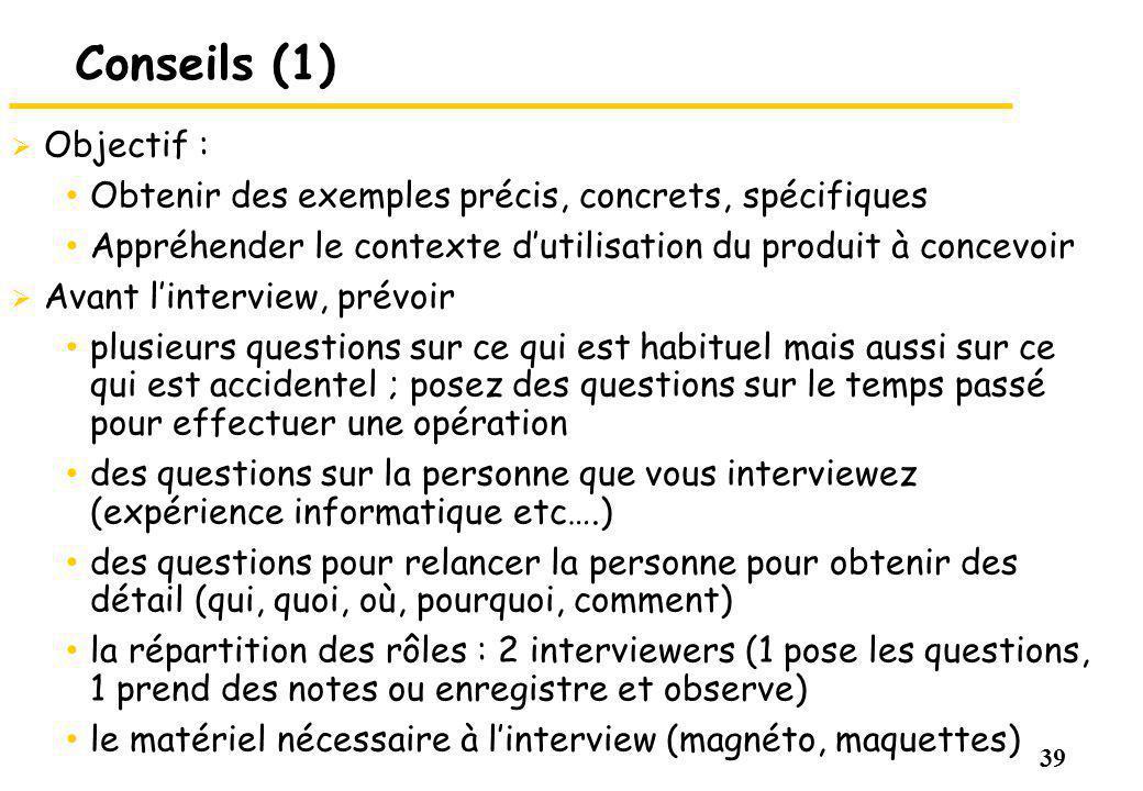 Conseils (1) Objectif : Obtenir des exemples précis, concrets, spécifiques. Appréhender le contexte d'utilisation du produit à concevoir.