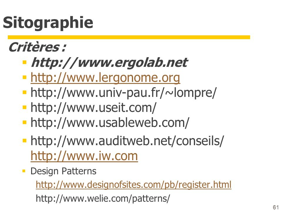 Sitographie Critères : http://www.ergolab.net http://www.lergonome.org