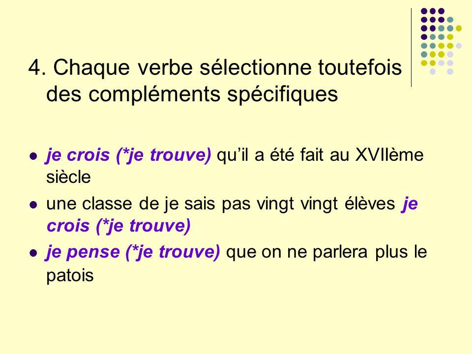 4. Chaque verbe sélectionne toutefois des compléments spécifiques
