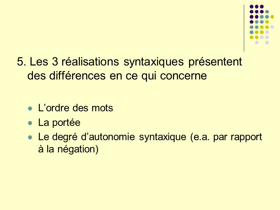 5. Les 3 réalisations syntaxiques présentent des différences en ce qui concerne