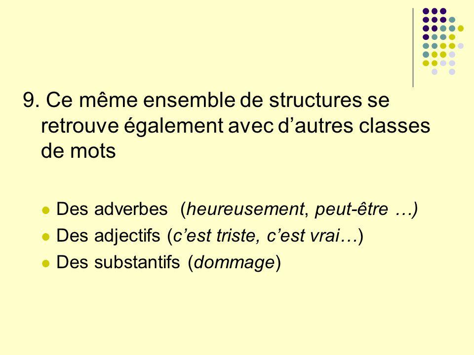 9. Ce même ensemble de structures se retrouve également avec d'autres classes de mots