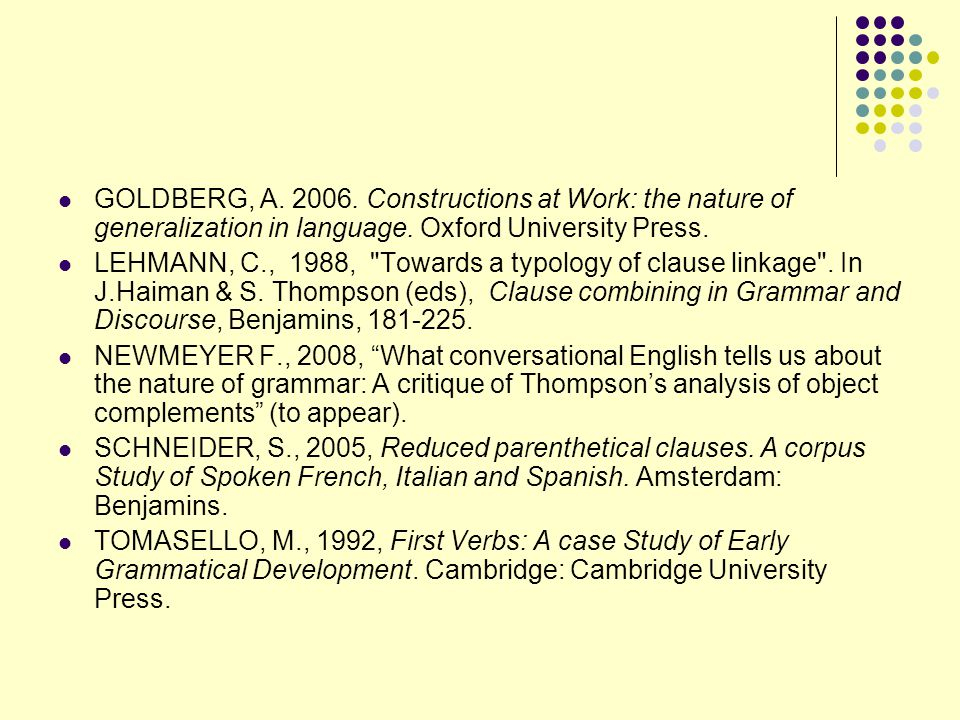 GOLDBERG, A. 2006. Constructions at Work: the nature of generalization in language. Oxford University Press.