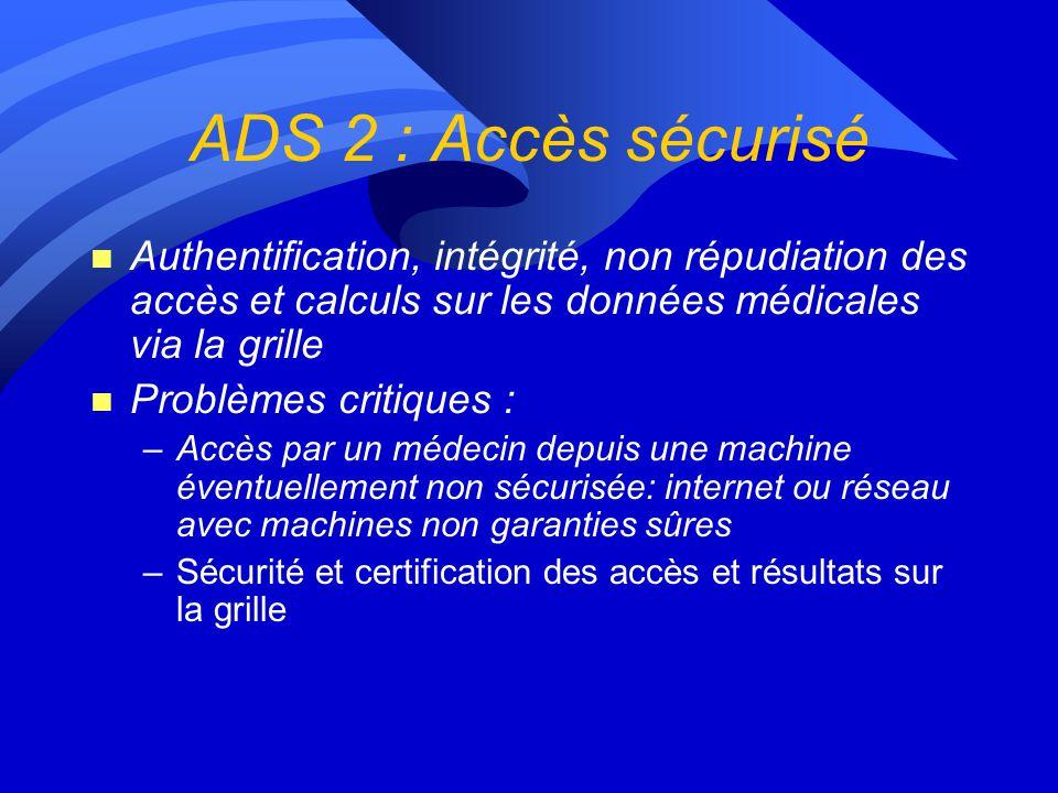 ADS 2 : Accès sécurisé Authentification, intégrité, non répudiation des accès et calculs sur les données médicales via la grille.