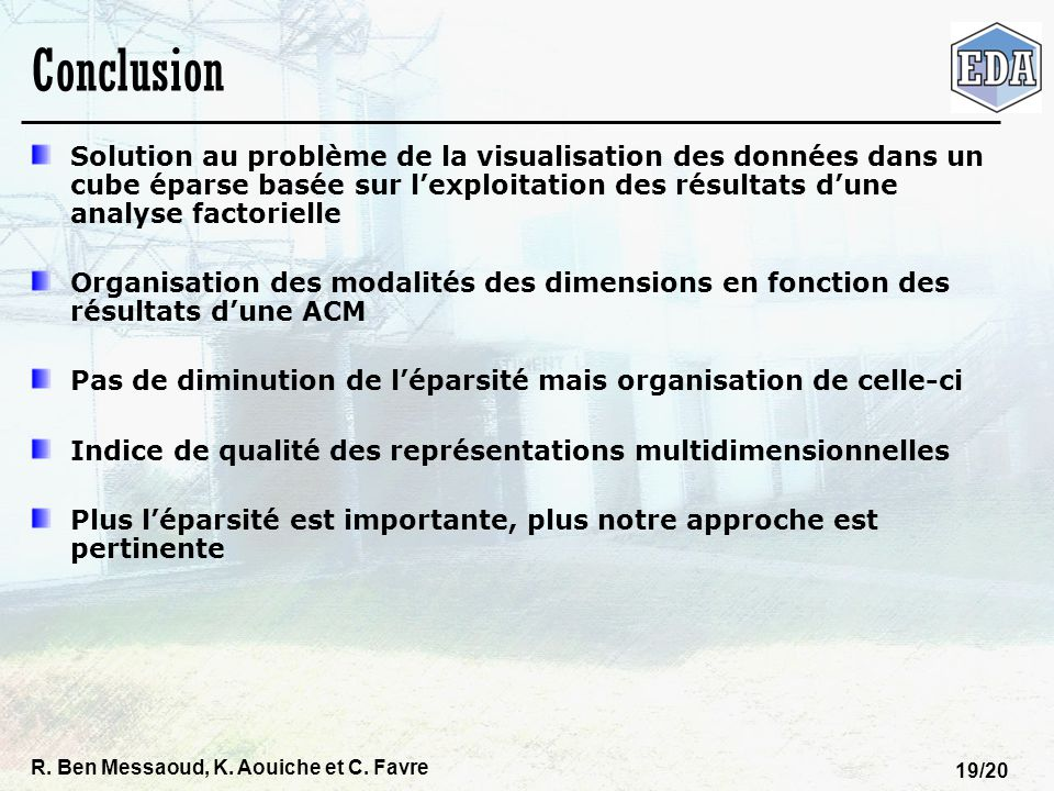 Conclusion Solution au problème de la visualisation des données dans un cube éparse basée sur l'exploitation des résultats d'une analyse factorielle.