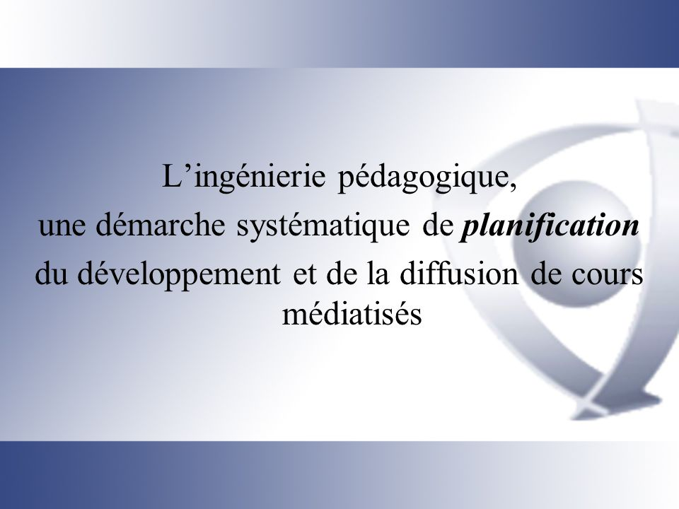 L'ingénierie pédagogique, une démarche systématique de planification
