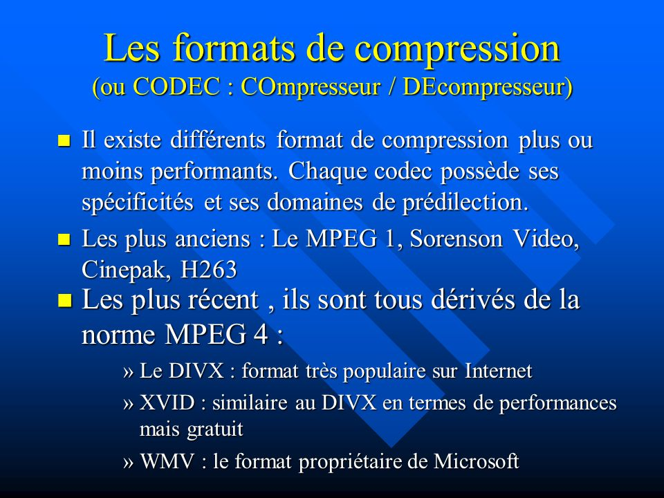 Les formats de compression (ou CODEC : COmpresseur / DEcompresseur)