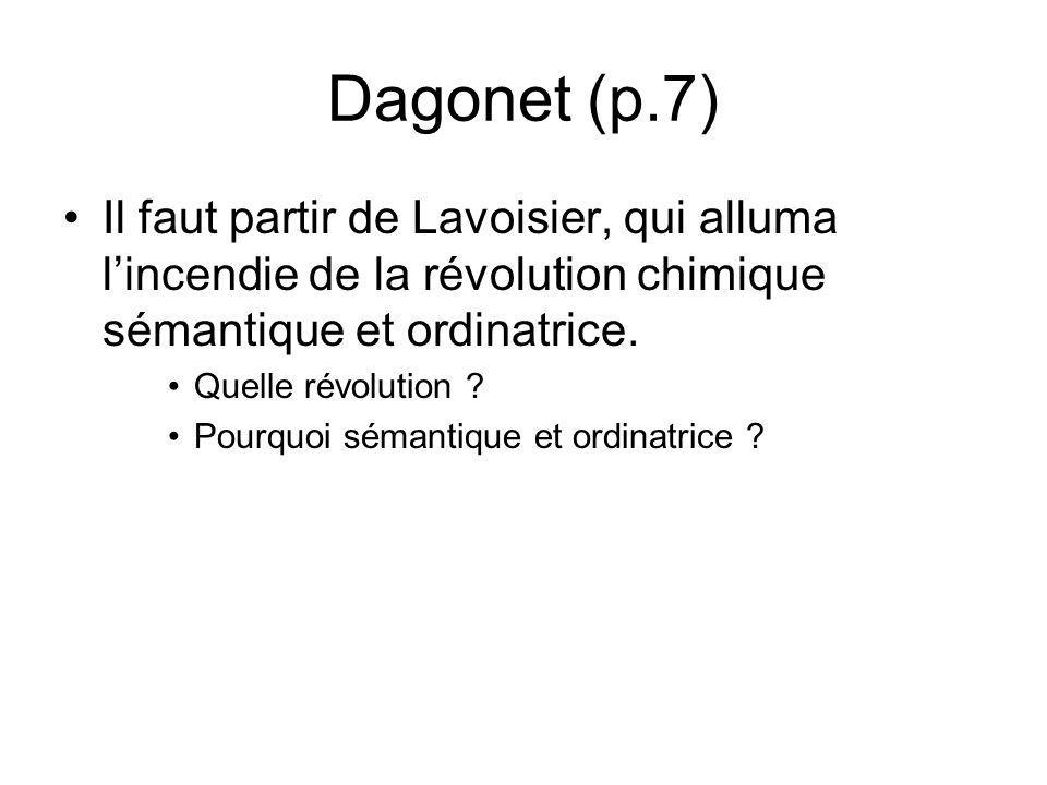 Dagonet (p.7) Il faut partir de Lavoisier, qui alluma l'incendie de la révolution chimique sémantique et ordinatrice.