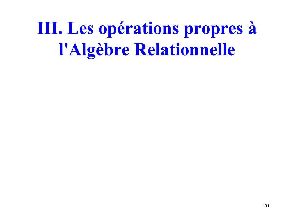 III. Les opérations propres à l Algèbre Relationnelle