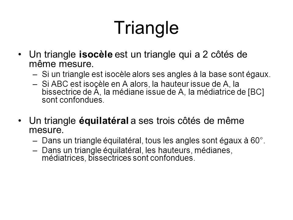 Triangle Un triangle isocèle est un triangle qui a 2 côtés de même mesure. Si un triangle est isocèle alors ses angles à la base sont égaux.