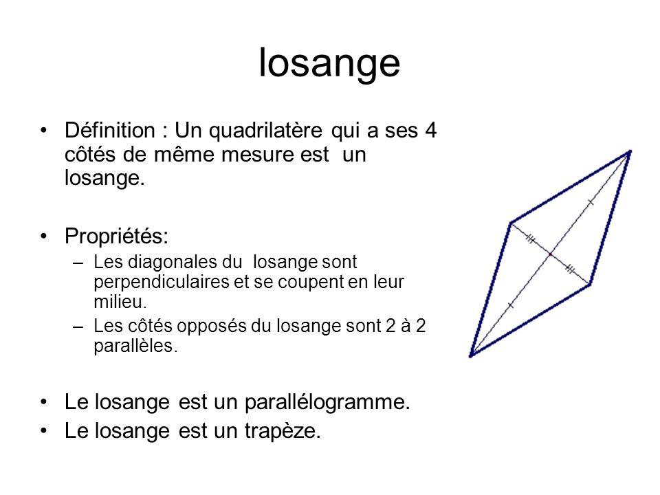 losange Définition : Un quadrilatère qui a ses 4 côtés de même mesure est un losange. Propriétés: