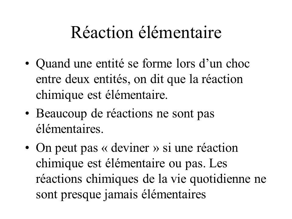 Réaction élémentaire Quand une entité se forme lors d'un choc entre deux entités, on dit que la réaction chimique est élémentaire.