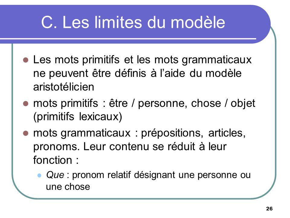 C. Les limites du modèle Les mots primitifs et les mots grammaticaux ne peuvent être définis à l'aide du modèle aristotélicien.