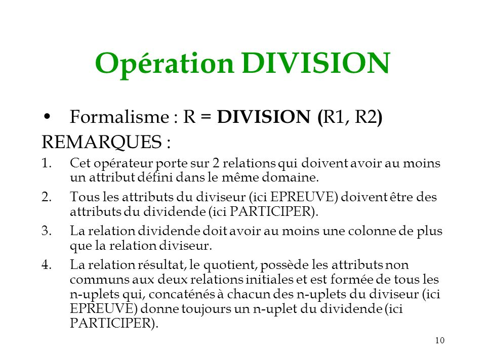 Opération DIVISION Formalisme : R = DIVISION (R1, R2) REMARQUES :