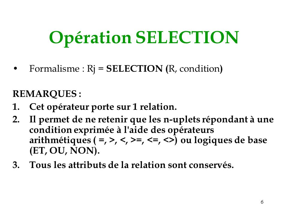 Opération SELECTION Formalisme : Rj = SELECTION (R, condition)