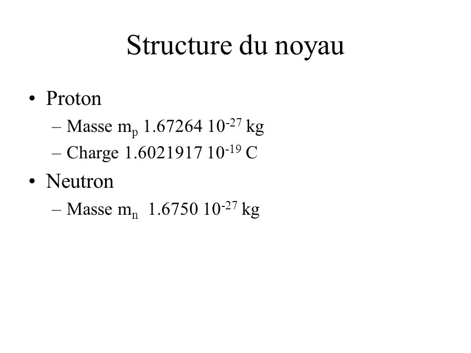 Structure du noyau Proton Neutron Masse mp 1.67264 10-27 kg