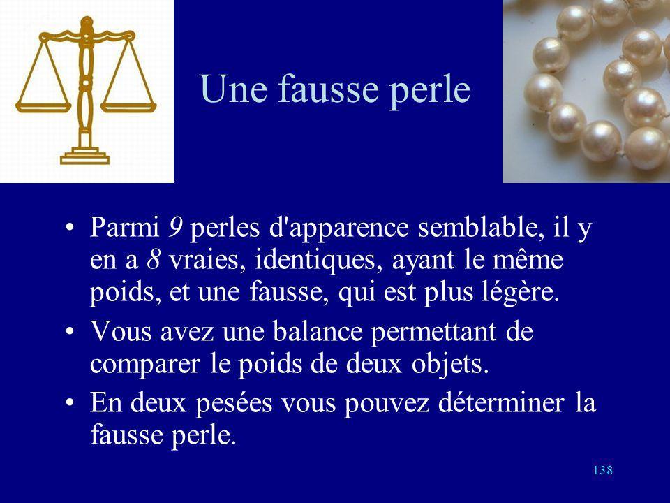 Une fausse perle Parmi 9 perles d apparence semblable, il y en a 8 vraies, identiques, ayant le même poids, et une fausse, qui est plus légère.