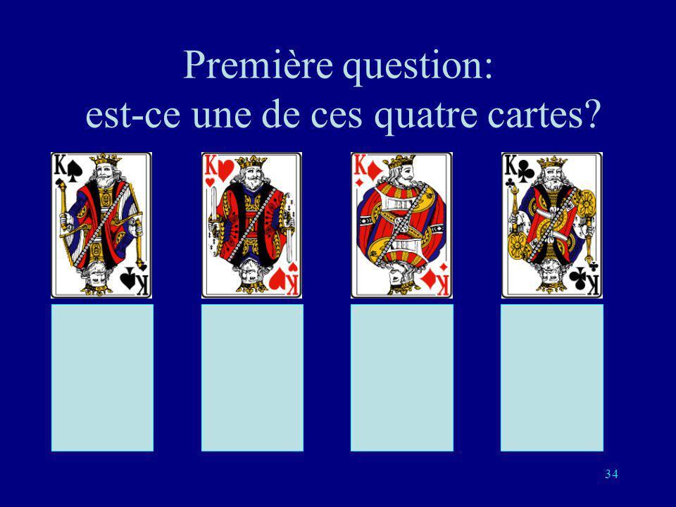Première question: est-ce une de ces quatre cartes