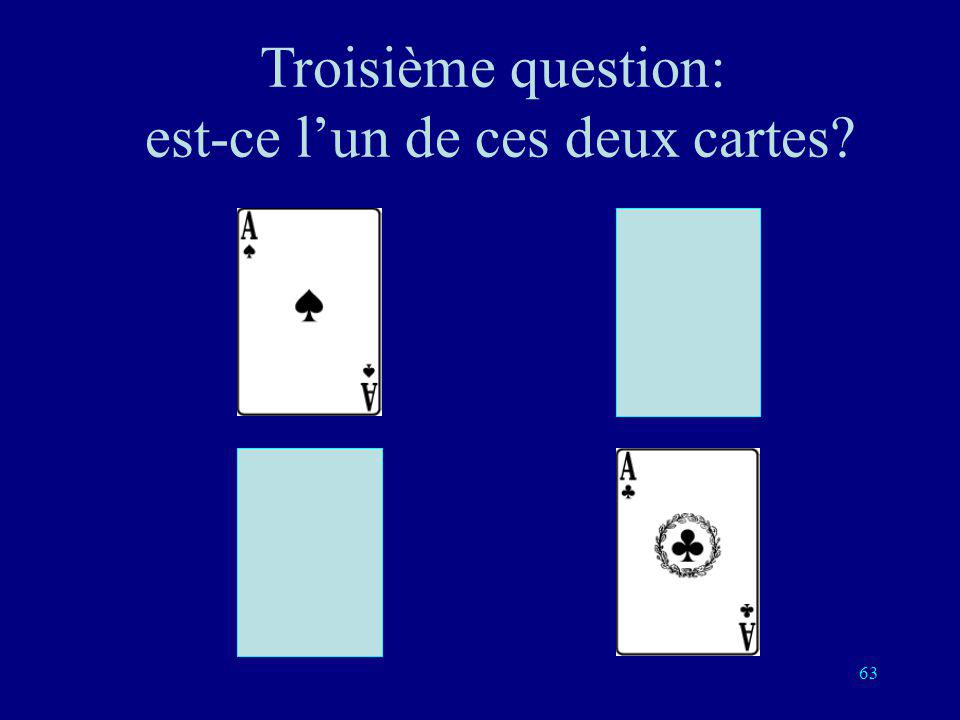 Troisième question: est-ce l'un de ces deux cartes