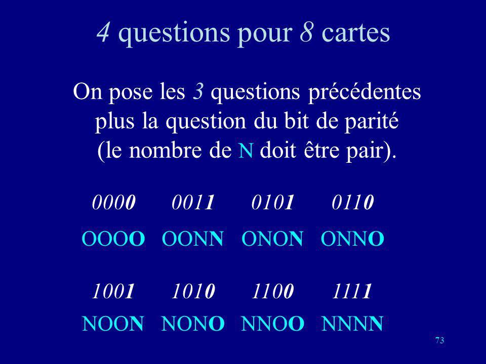 4 questions pour 8 cartes On pose les 3 questions précédentes plus la question du bit de parité (le nombre de N doit être pair).